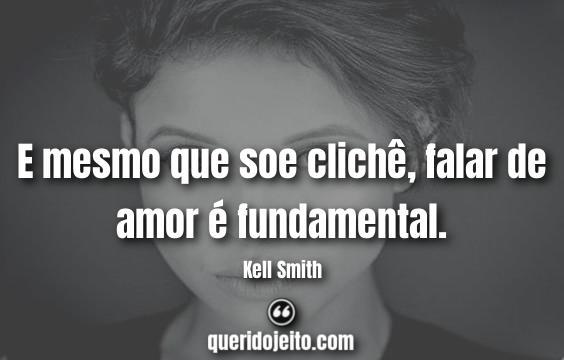 """""""E mesmo que soe clichê, falar de amor é fundamental."""""""