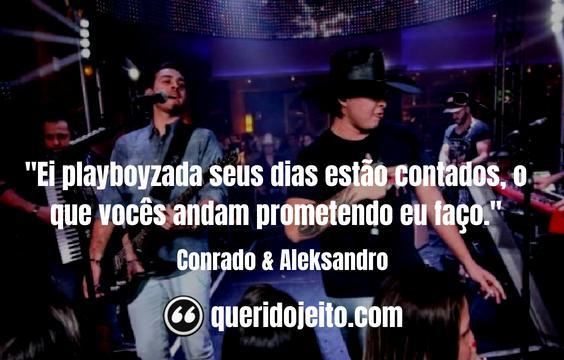 Frases Conrado & Aleksandro, Legendas Conrado & Aleksandro,
