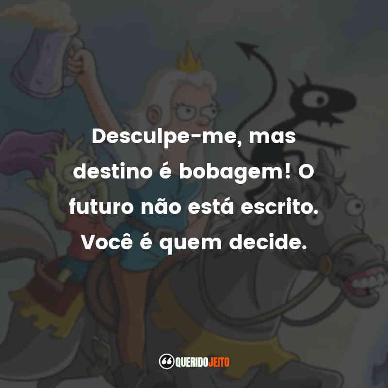 """""""Desculpe-me, mas destino é bobagem! O futuro não está escrito. Você é quem decide."""" Frases Desencanto"""