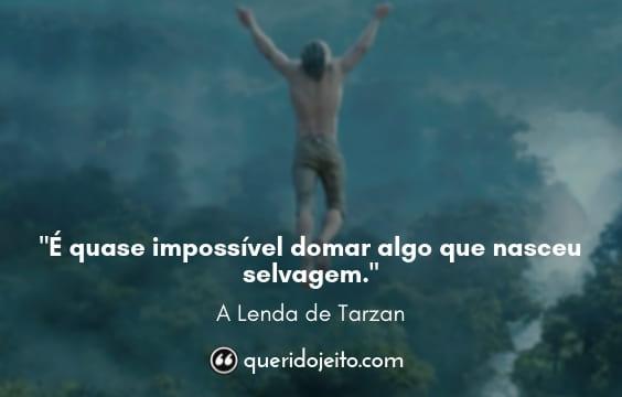 Frases A Lenda de Tarzan, Legendas A Lenda de Tarzan, Frases Tarzan, Frases Jane,