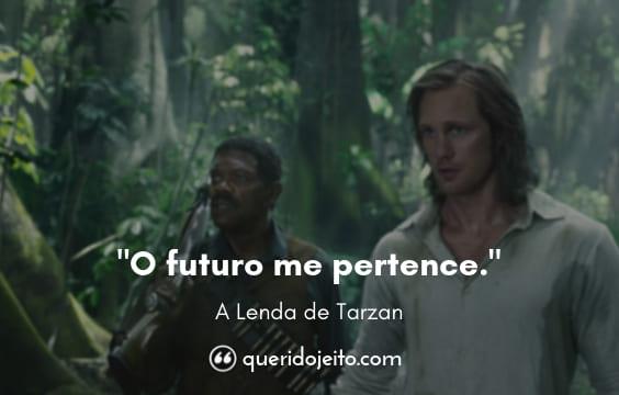 Frases A Lenda de Tarzan tumblr, Legendas A Lenda de Tarzan facebook, Frases Capitão Rom,