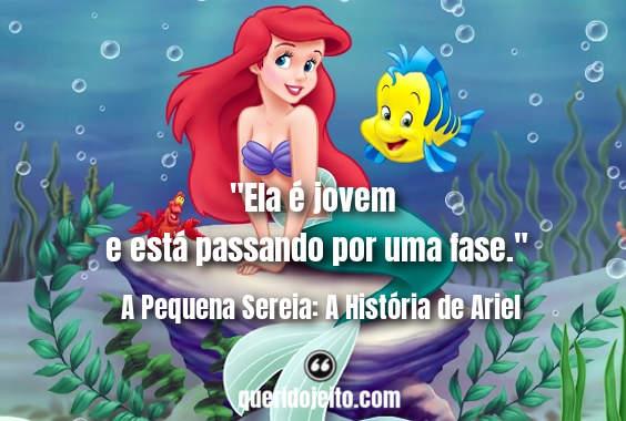 """""""Ela é jovem e está passando por uma fase."""" Frases A Pequena Sereia A História de Ariel, Frases A Pequena Sereia Status, Frases Sebastião,"""