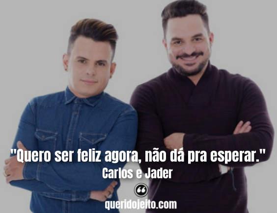 Frases Carlos e Jader facebook, Frases Carlos e Jader Pensamentos,