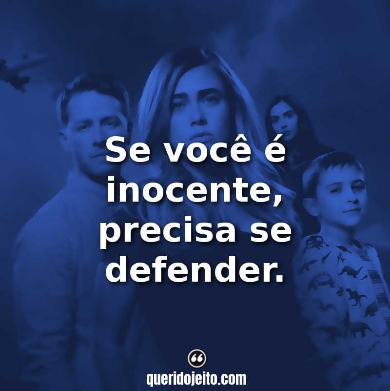 """""""Se você é inocente, precisa se defender."""" Melhores Frases"""