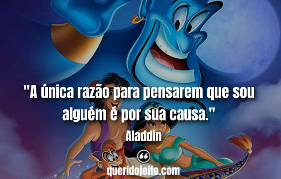 """""""A única razão para pensarem que sou alguém é por sua causa."""" Frases Aladdin"""