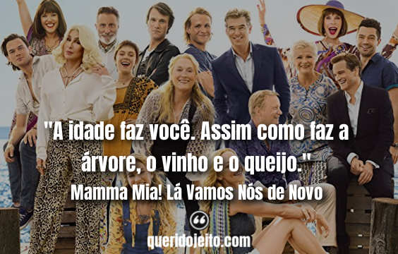 Frases Mamma Mia! Lá Vamos Nós de Novo, Legendas Mamma Mia! Lá Vamos Nós de Novo, Frases Avó,