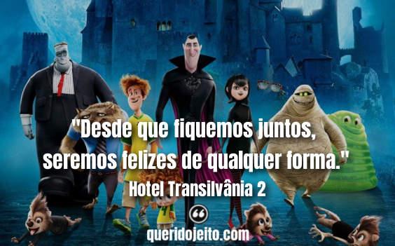 """""""Desde que fiquemos juntos, seremos felizes de qualquer forma."""" Frases Hotel Transilvânia 2, Legendas Hotel Transilvânia 2, Frases Mavis,"""