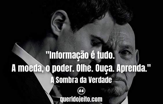"""""""Informação é tudo. A moeda, o poder. Olhe. Ouça. Aprenda."""""""