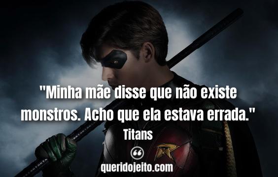 """""""Minha mãe disse que não existe monstros. Acho que ela estava errada."""" Frases Titans Netflix"""