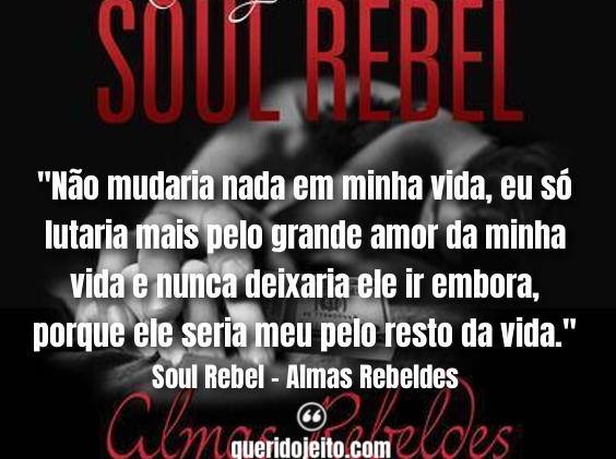 Frases Do Livro Soul Rebel Almas Rebeldes Querido Jeito
