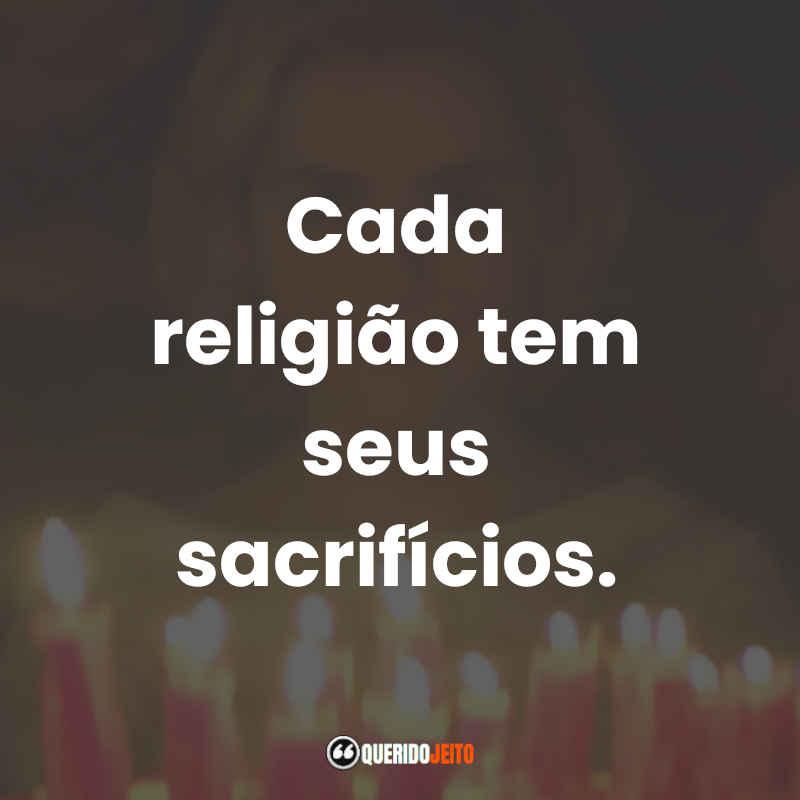 """""""Cada religião tem seus sacrifícios."""" Frases de O Mundo Sombrio de Sabrina"""