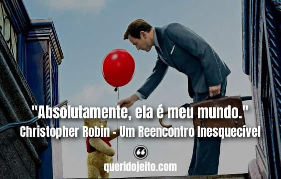 """Absolutamente, ela é meu mundo."" Frases Christopher Robin"