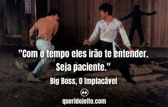 Frases Big Boss, O Implacável, Citações Big Boss, O Implacável, Status Big Boss, O Implacável, Frases do Bruce Lee, Frases Cheng Chao-an, Frases Hsiao Mi's son,