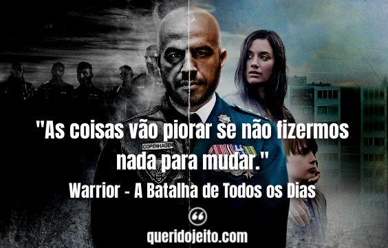 """""""As coisas vão piorar se não fizermos nada para mudar."""" Frases Warrior - A Batalha de Todos os Dias tumblr, Mensagens Série Warrior, Frases CC,"""