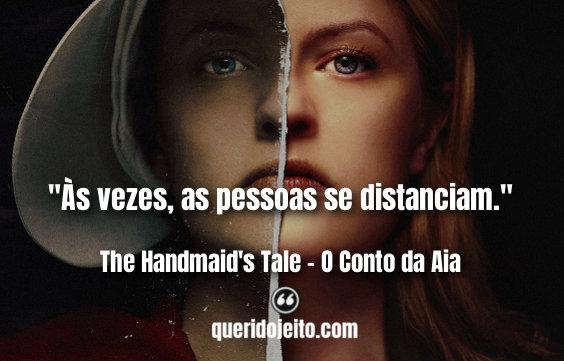 """""""Às vezes, as pessoas se distanciam."""" The Handmaid's Tale frases curtas segunda temporada, Frases Serena Joy,"""
