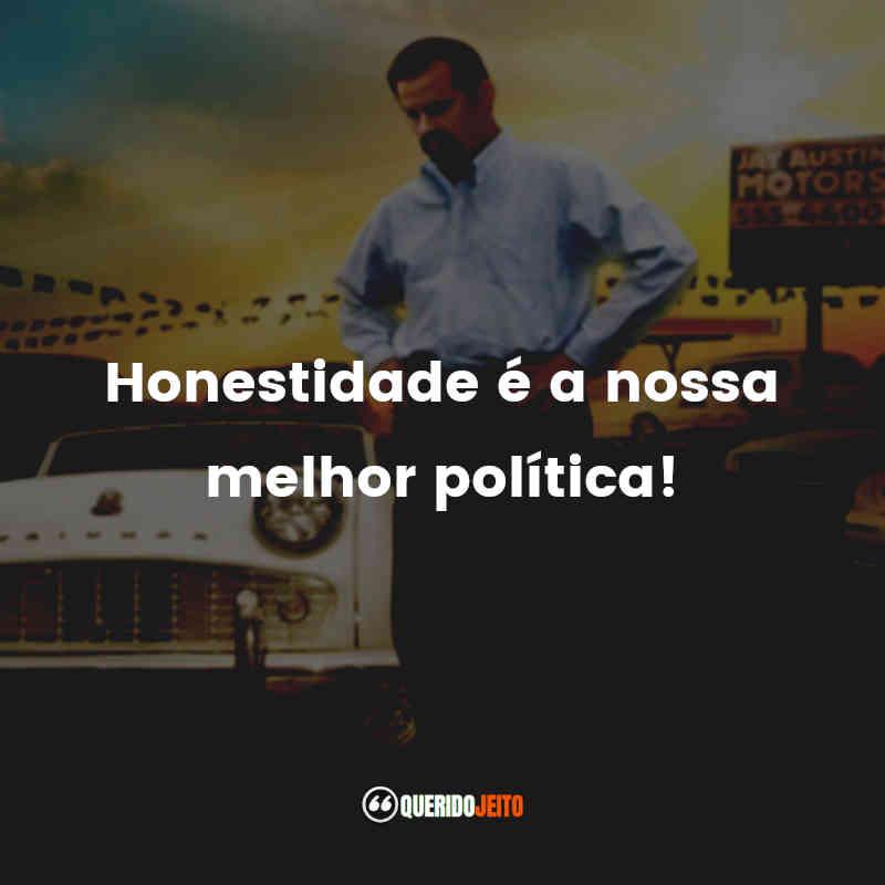 """""""Honestidade é a nossa melhor política!"""""""