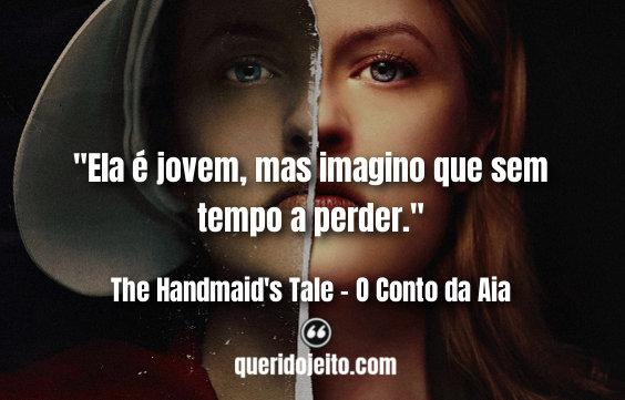 """""""Ela é jovem, mas imagino que sem tempo a perder."""" The Handmaid's Tale tumblr frases, Frases O Conto da Aia Série, Frases do Comandante,"""