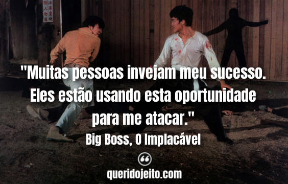 Frases Big Boss, O Implacável tumblr, Mensagens Big Boss, O Implacável, Legendas Big Boss, O Implacável, Quotes Bruce Lee, Frases Chen, Frases Chiao Mei,