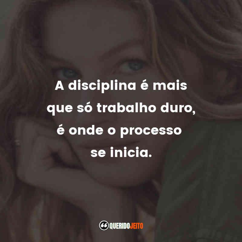"""""""A disciplina é mais que só trabalho duro, é onde o processo se inicia."""" Frases Aprendizados"""