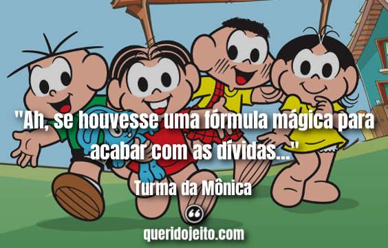 Frases Turma da Mônica, Frases Mônica, Frases Cebolinha, Frases Mauricio de Sousa,