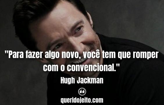 Frases de Músicas de Hugh Jackman, Trechos de Músicas e Frases O Rei do Show,