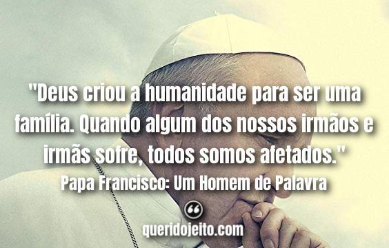 Frases Do Filme Papa Francisco Um Homem De Palavra Querido Jeito