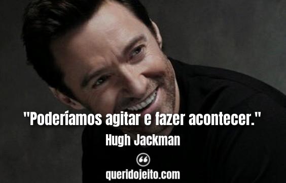 Trechos de Músicas e Frases Hugh Jackman, Melhores Frases Hugh Jackman,