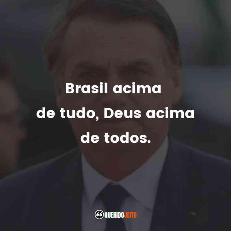 """""""Brasil acima de tudo, Deus acima de todos."""" Frases Jair Bolsonaro"""