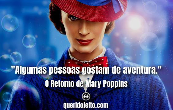 """""""Algumas pessoas gostam de aventura."""" Frases O Retorno de Mary Poppins"""