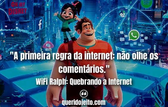 """""""A primeira regra da internet: não olhe os comentários."""" WiFi Ralph: Quebrando a Internet Frases"""
