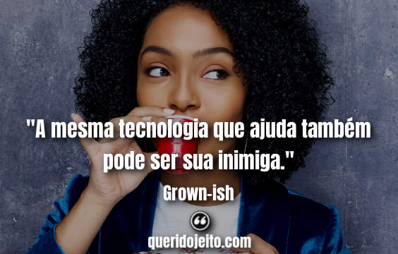 Grown-ish Frases, Frases Zoey Johnson.