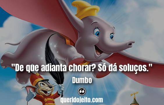 """""""De que adianta chorar? Só dá soluços."""" Frases Dumbo tumblr, Frases Mãe elefanta Sra. Jumbo."""