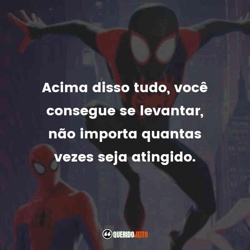 """""""Acima disso tudo, você consegue se levantar, não importa quantas vezes seja atingido."""" Homem-Aranha no Aranhaverso Frases"""
