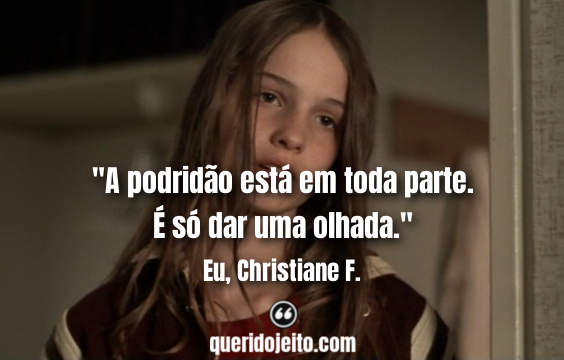 Frases Eu, Christiane F, Frases Christiane.