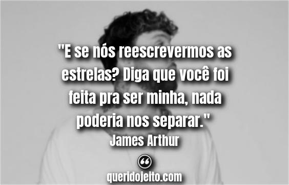 Frases James Arthur Rewrite The Stars.