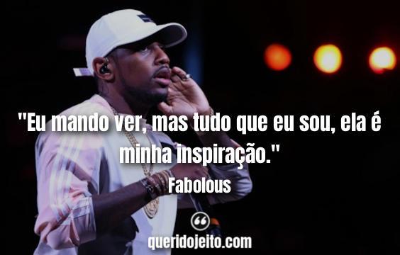 Frases de Músicas Fabolous, Frases de Fabolous.