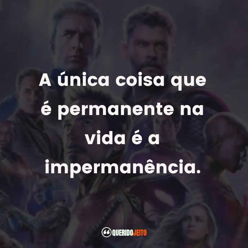 """""""A única coisa que é permanente na vida é a impermanência."""" Frases do Filme Vingadores: Ultimato"""