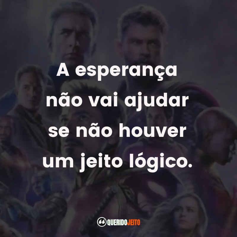 """""""A esperança não vai ajudar se não houver um jeito lógico.""""  Frases do Filme Vingadores: Ultimato"""