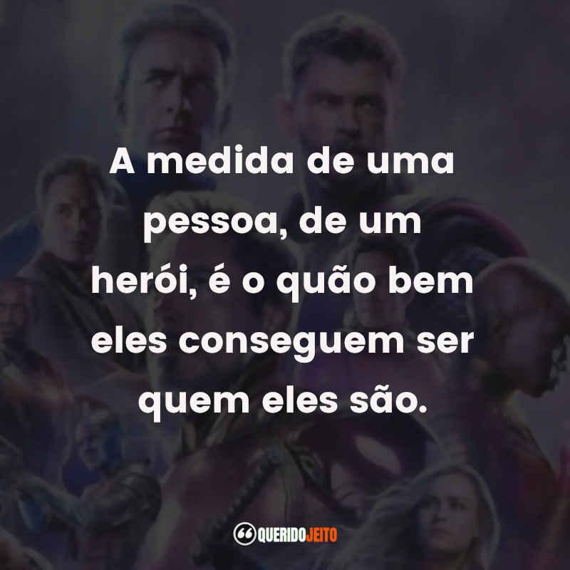 """""""A medida de uma pessoa, de um herói, é o quão bem eles conseguem ser quem eles são."""" Frases do Filme Vingadores: Ultimato"""