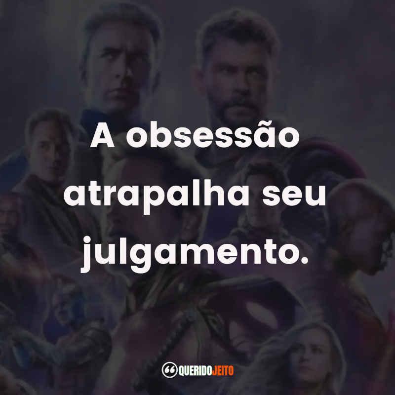 """""""A obsessão atrapalha seu julgamento."""" Frases do Filme Vingadores: Ultimato"""