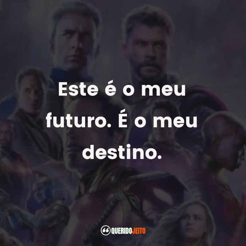 """Este é o meu futuro. É o meu destino."""