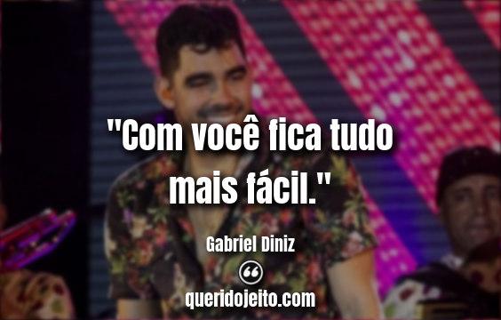 """""""Com você fica tudo mais fácil."""" Frases do Gabriel Diniz."""