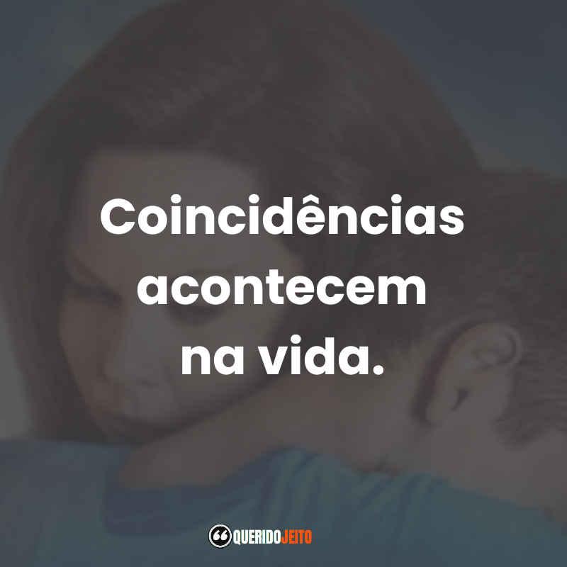 """""""Coincidências acontecem na vida."""" Superação: O Milagre da Fé Frases"""