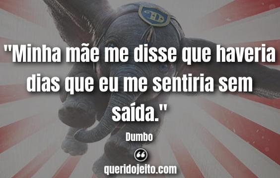 """""""Minha mãe me disse que haveria dias que eu me sentiria sem saída."""" Dumbo (2019) Frases"""