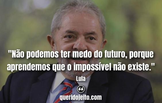 Filosofias e Frases de Lula.