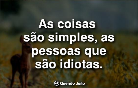 Frases Curtas para Status: As coisas são simples, as pessoas que são.