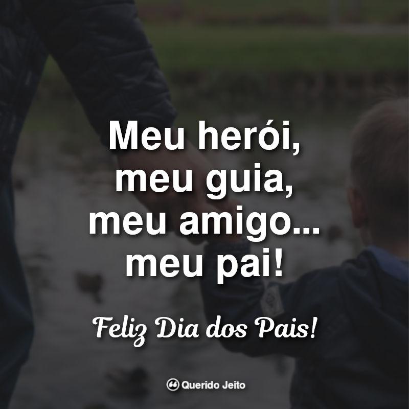 Frases de Dia dos Pais 2019: Meu herói, meu guia.