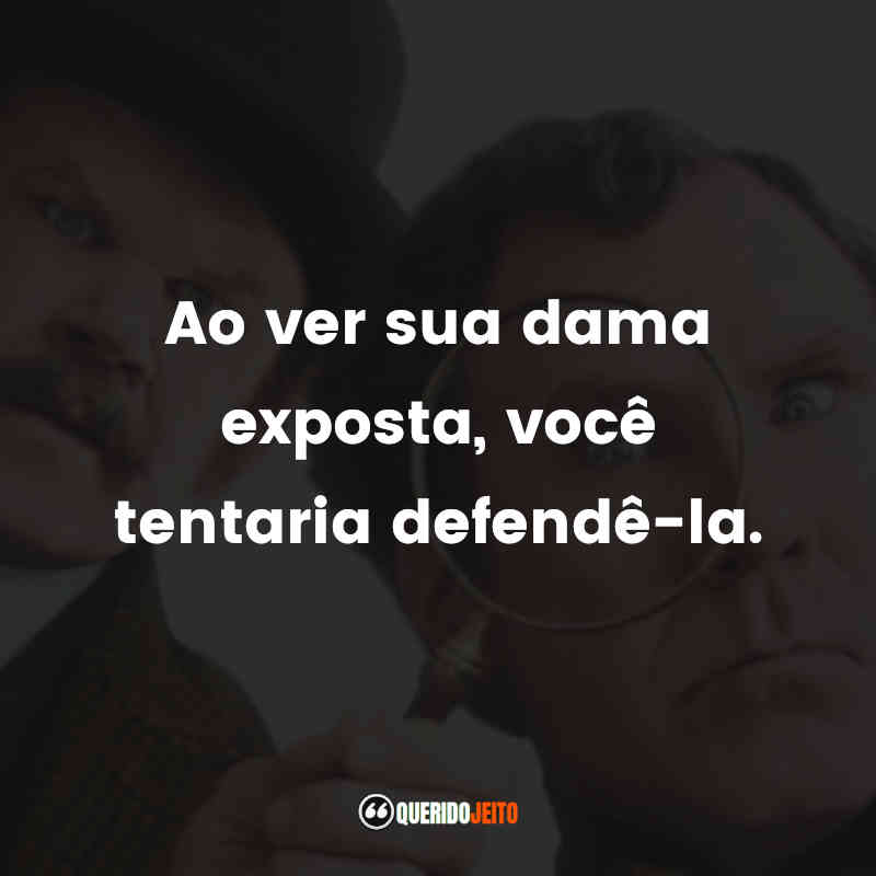 Holmes & Watson Frases