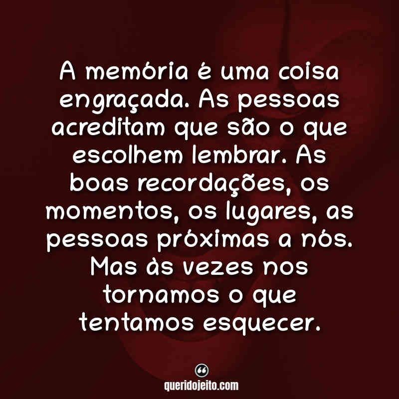"""""""A memória é uma coisa engraçada. As pessoas acreditam que são o que escolhem lembrar. As boas recordações, os momentos, os lugares, as pessoas próximas a nós. Mas às vezes nos tornamos o que tentamos esquecer."""" Frases IT - Capítulo 2"""