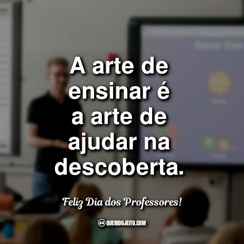 Frases para o Dia dos Professores: A arte de ensinar.